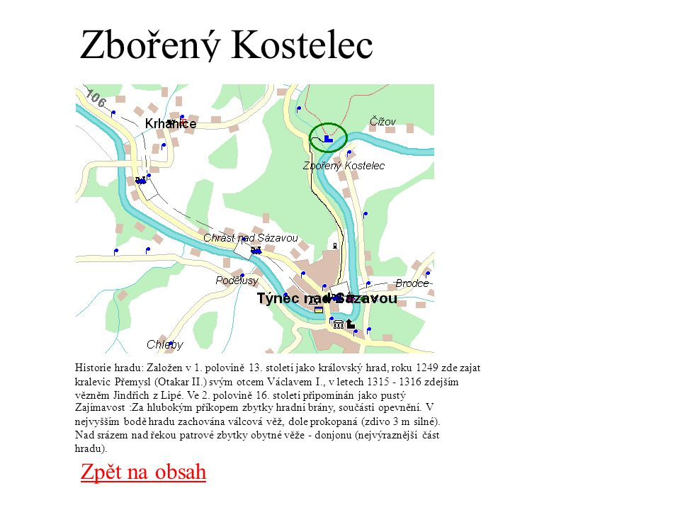 Zbořený Kostelec Historie hradu: Založen v 1.polovině 13.