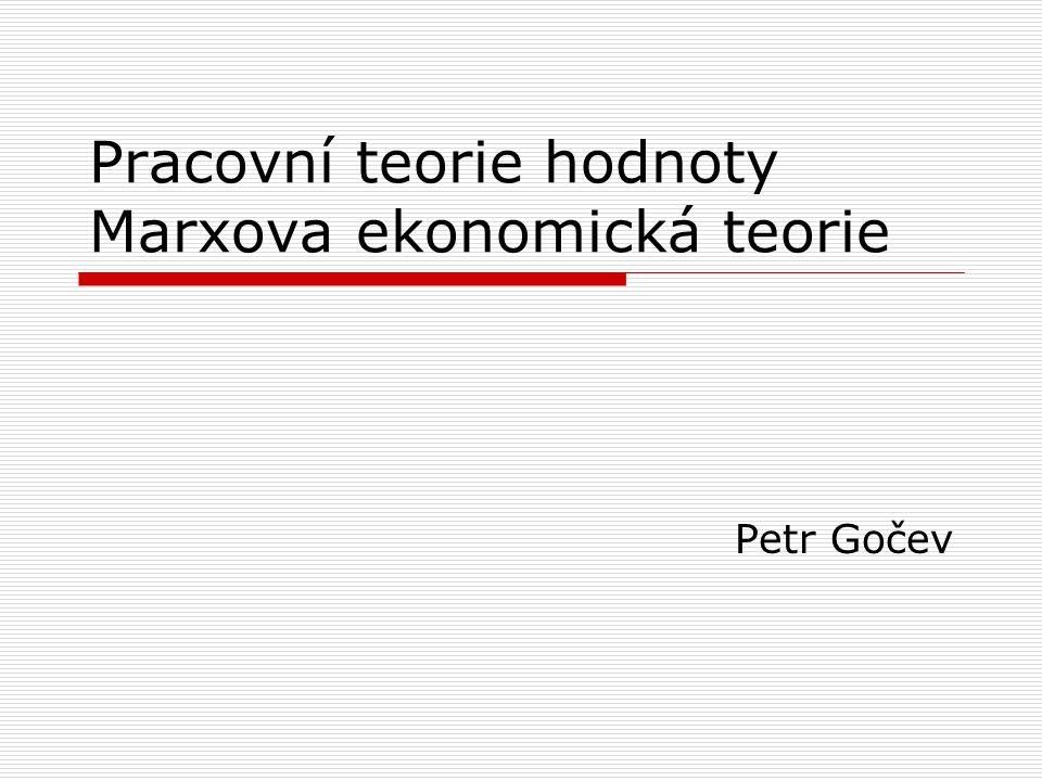 Pracovní teorie hodnoty Marxova ekonomická teorie Petr Gočev