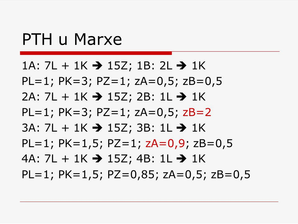 PTH u Marxe 1A: 7L + 1K  15Z; 1B: 2L  1K PL=1; PK=3; PZ=1; zA=0,5; zB=0,5 2A: 7L + 1K  15Z; 2B: 1L  1K PL=1; PK=3; PZ=1; zA=0,5; zB=2 3A: 7L + 1K