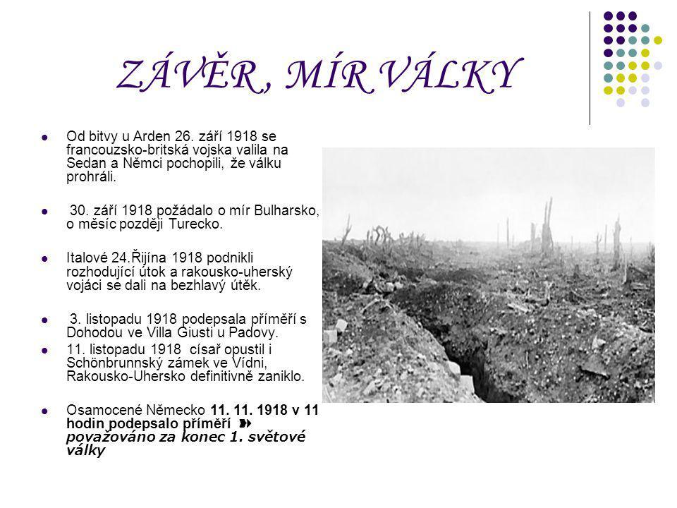 ZÁVĚR, MÍR VÁLKY Od bitvy u Arden 26. září 1918 se francouzsko-britská vojska valila na Sedan a Němci pochopili, že válku prohráli. 30. září 1918 požá