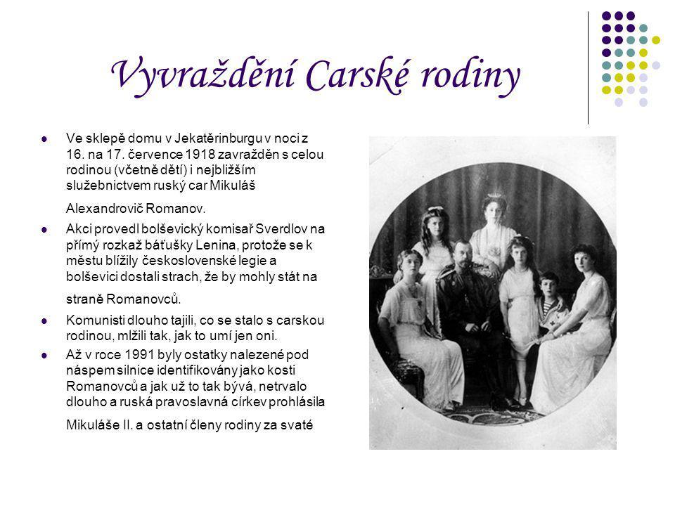 Vyvraždění Carské rodiny Ve sklepě domu v Jekatěrinburgu v noci z 16. na 17. července 1918 zavražděn s celou rodinou (včetně dětí) i nejbližším služeb