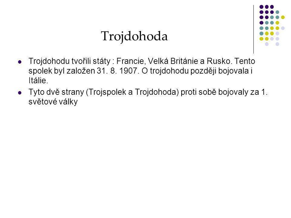 Trojdohoda Trojdohodu tvořili státy : Francie, Velká Británie a Rusko. Tento spolek byl založen 31. 8. 1907. O trojdohodu později bojovala i Itálie. T