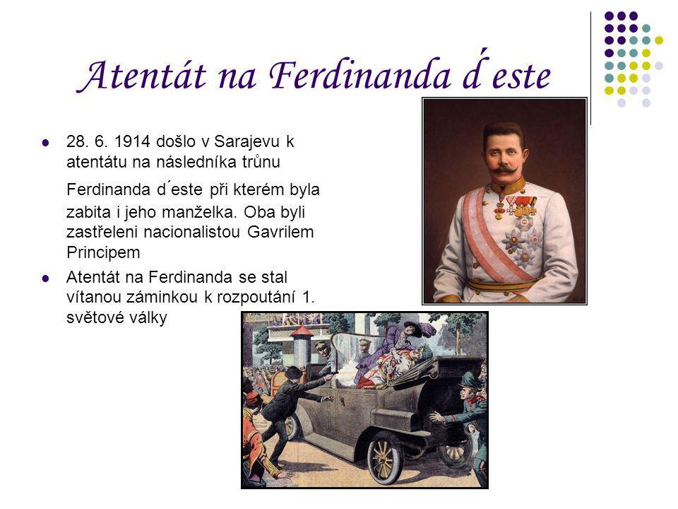 Atentát na Ferdinanda d este 28. 6. 1914 došlo v Sarajevu k atentátu na následníka trůnu Ferdinanda d ́este při kterém byla zabita i jeho manželka. Ob