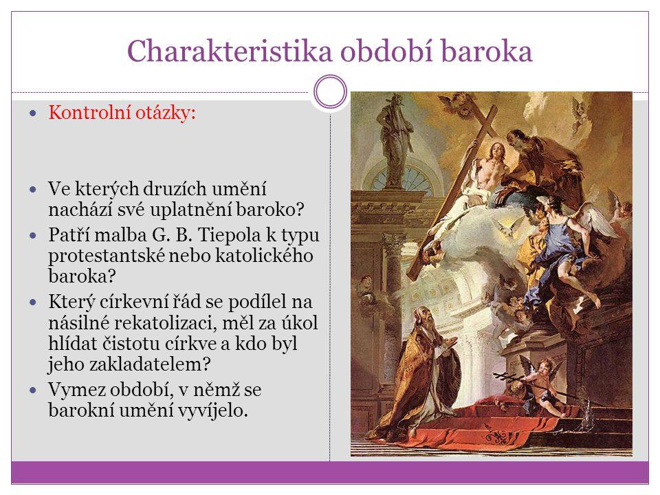 Charakteristika období baroka Kontrolní otázky: Ve kterých druzích umění nachází své uplatnění baroko.
