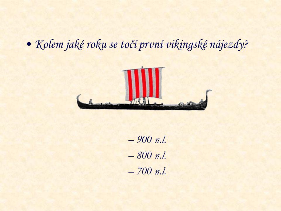 Kolem jaké roku se točí první vikingské nájezdy? – 900 n.l. – 800 n.l. – 700 n.l.
