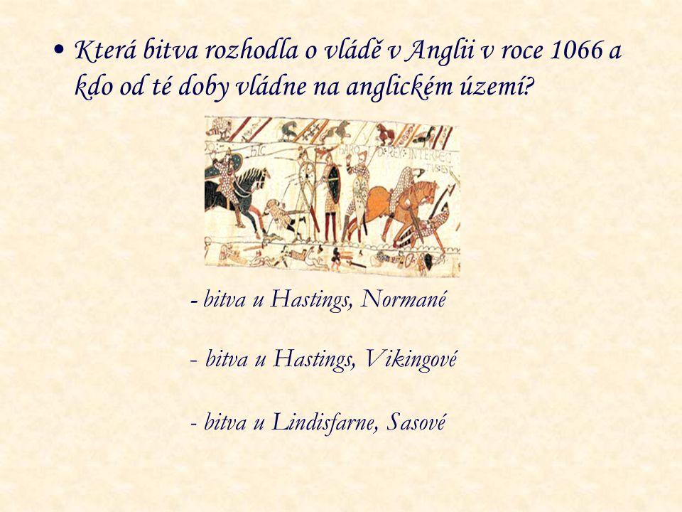 Která bitva rozhodla o vládě v Anglii v roce 1066 a kdo od té doby vládne na anglickém území? - bitva u Hastings, Normané - bitva u Hastings, Vikingov
