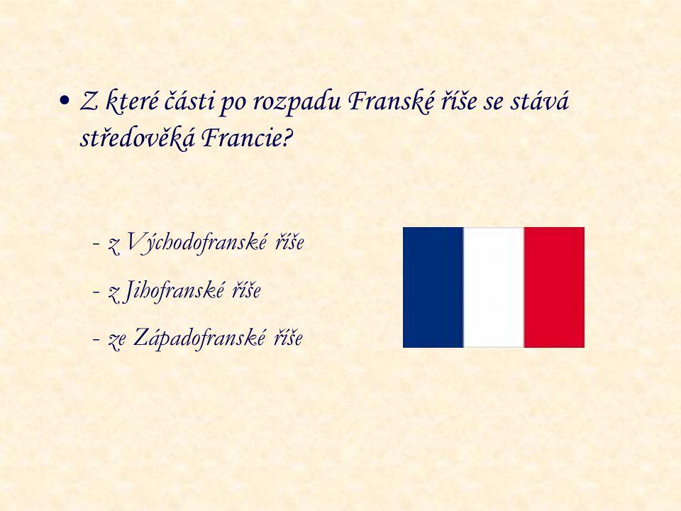 Z které části po rozpadu Franské říše se stává středověká Francie? - z Východofranské říše - z Jihofranské říše - ze Západofranské říše
