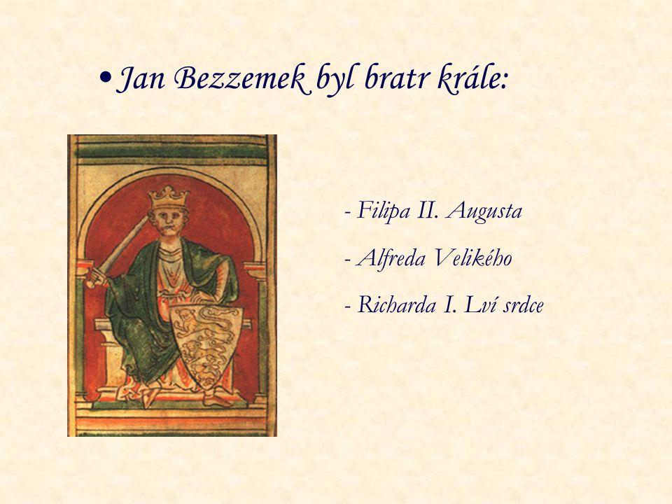 Jan Bezzemek byl bratr krále: - Filipa II. Augusta - Alfreda Velikého - Richarda I. Lví srdce