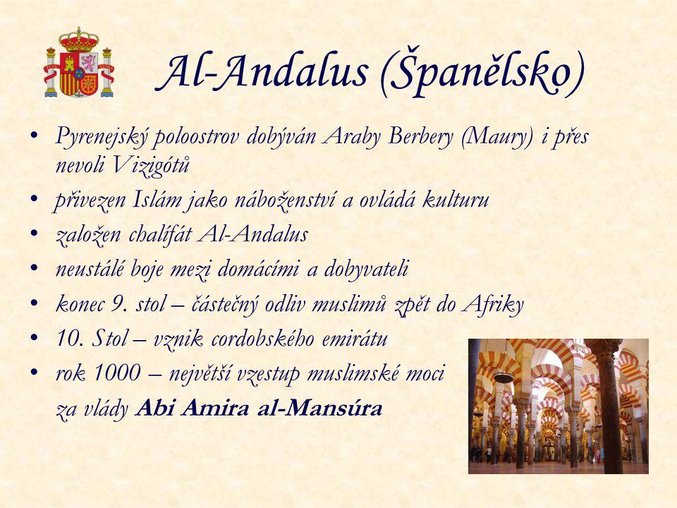 Al-Andalus (Španělsko) Pyrenejský poloostrov dobýván Araby Berbery (Maury) i přes nevoli Vizigótů přivezen Islám jako náboženství a ovládá kulturu zal