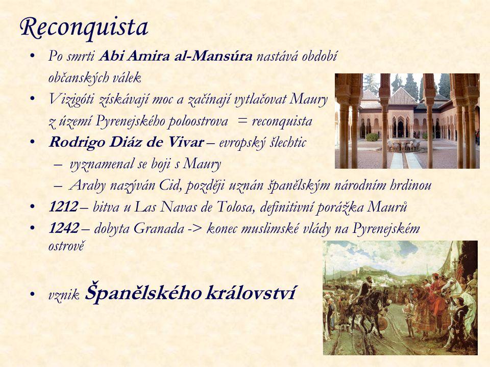 Reconquista Po smrti Abi Amira al-Mansúra nastává období občanských válek Vizigóti získávají moc a začínají vytlačovat Maury z území Pyrenejského polo