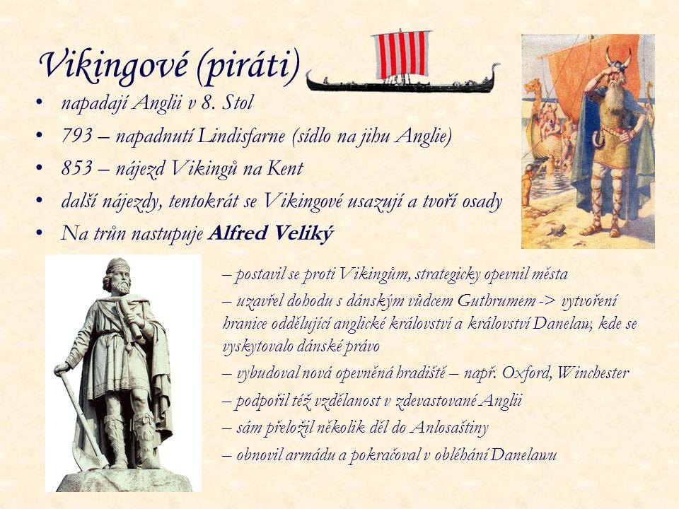 Vikingové (piráti) napadají Anglii v 8. Stol 793 – napadnutí Lindisfarne (sídlo na jihu Anglie) 853 – nájezd Vikingů na Kent další nájezdy, tentokrát
