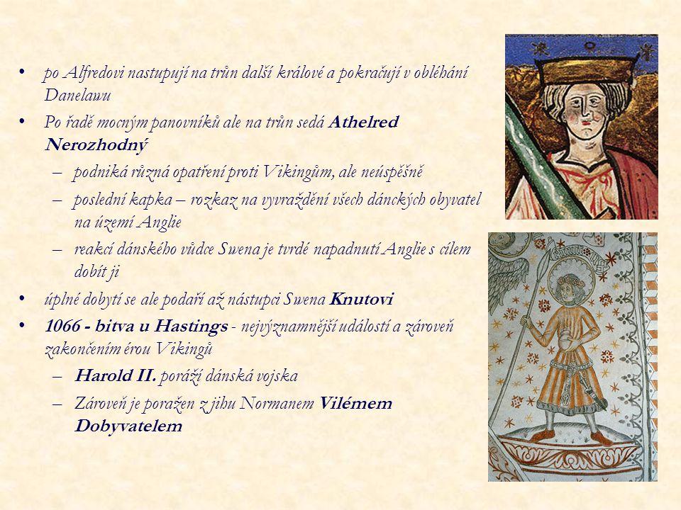 po Alfredovi nastupují na trůn další králové a pokračují v obléhání Danelawu Po řadě mocným panovníků ale na trůn sedá Athelred Nerozhodný –podniká rů