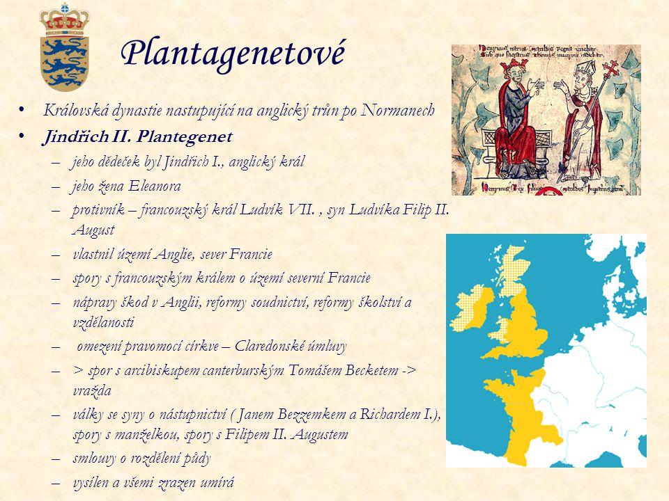 Plantagenetové Královská dynastie nastupující na anglický trůn po Normanech Jindřich II. Plantegenet –jeho dědeček byl Jindřich I., anglický král –jeh