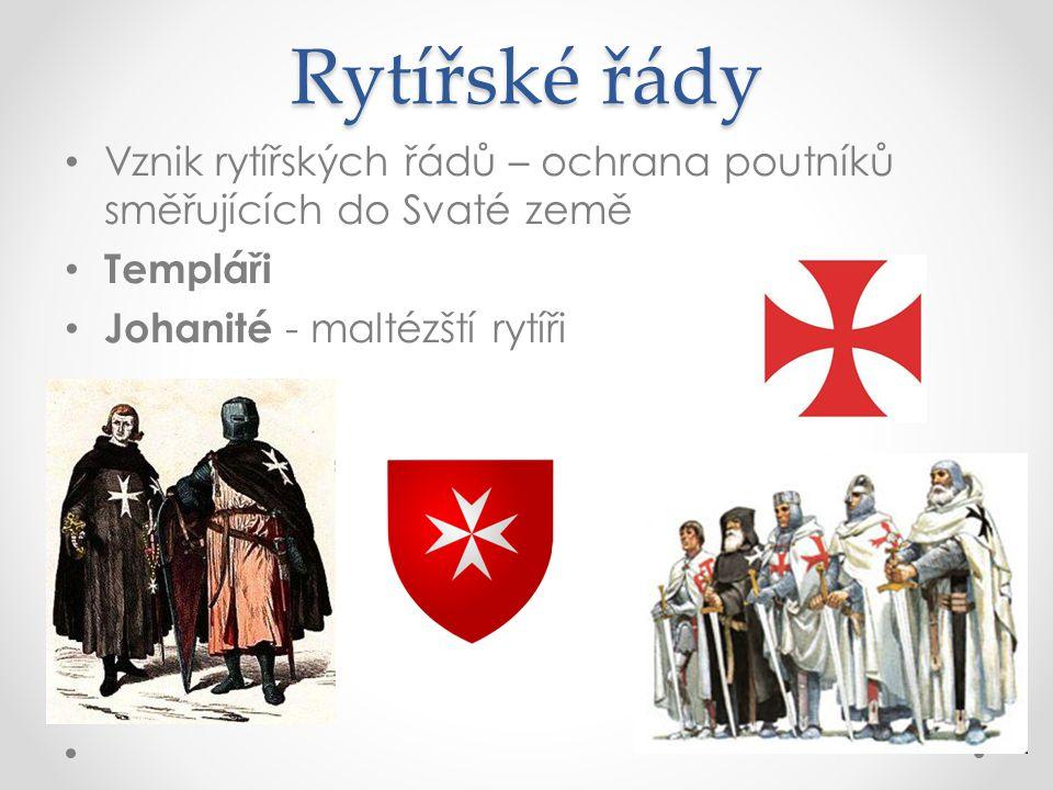 Rytířské řády Vznik rytířských řádů – ochrana poutníků směřujících do Svaté země Templáři Johanité - maltézští rytíři