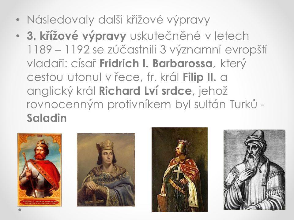 Následovaly další křížové výpravy 3. křížové výpravy uskutečněné v letech 1189 – 1192 se zúčastnili 3 významní evropští vladaři: císař Fridrich I. Bar