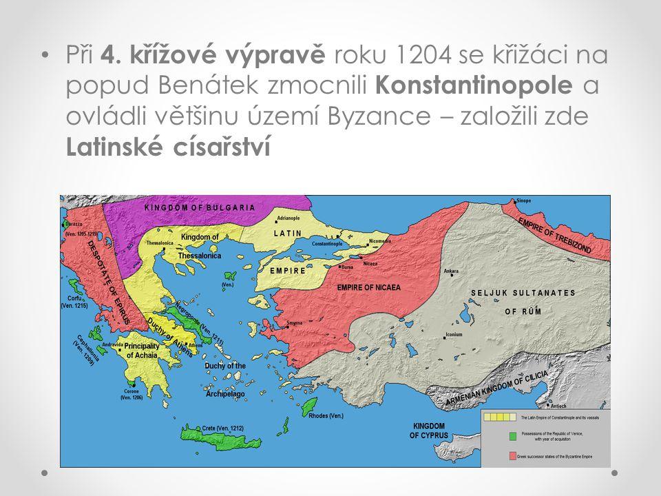 Při 4. křížové výpravě roku 1204 se křižáci na popud Benátek zmocnili Konstantinopole a ovládli většinu území Byzance – založili zde Latinské císařstv