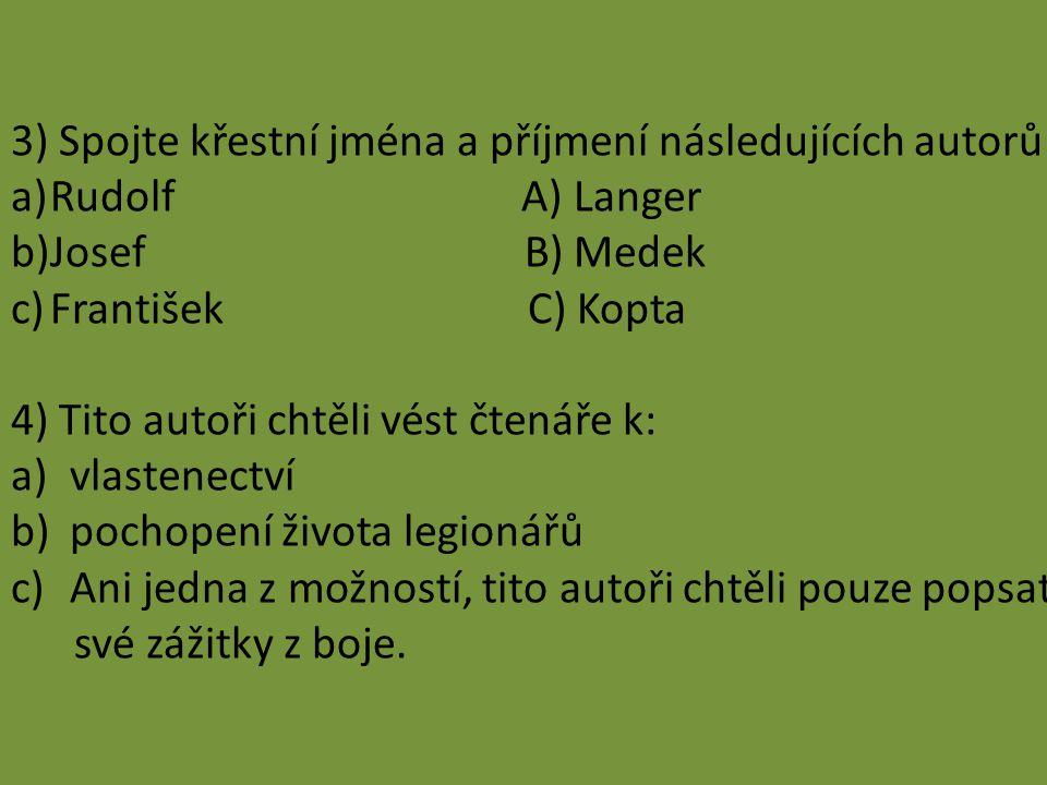 3) Spojte křestní jména a příjmení následujících autorů: a)Rudolf A) Langer b)Josef B) Medek c)František C) Kopta 4) Tito autoři chtěli vést čtenáře k