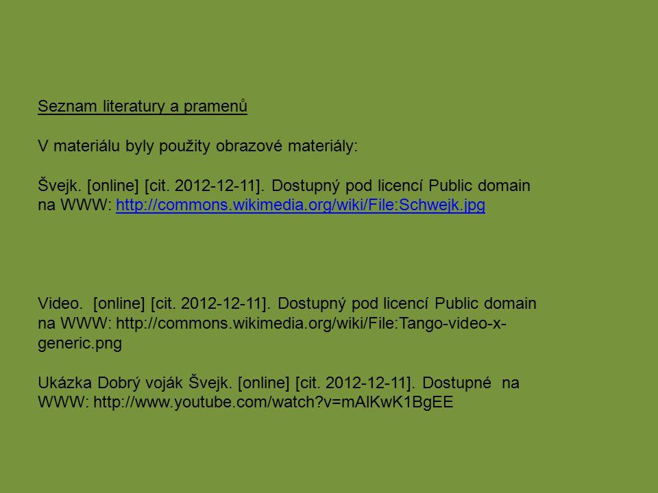 Seznam literatury a pramenů V materiálu byly použity obrazové materiály: Švejk. [online] [cit. 2012-12-11]. Dostupný pod licencí Public domain na WWW: