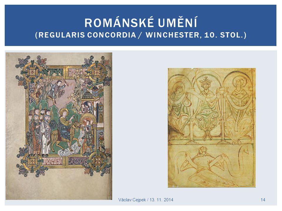 ROMÁNSKÉ UMĚNÍ (REGULARIS CONCORDIA / WINCHESTER, 10. STOL.) Václav Cejpek / 13. 11. 2014 14
