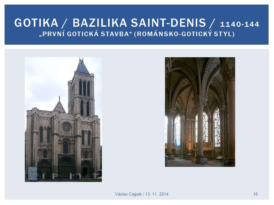 """GOTIKA / BAZILIKA SAINT-DENIS / 1140-144 """"PRVNÍ GOTICKÁ STAVBA"""" (ROMÁNSKO-GOTICKÝ STYL) Václav Cejpek / 13. 11. 2014 16"""