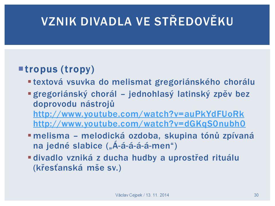  tropus (tropy)  textová vsuvka do melismat gregoriánského chorálu  gregoriánský chorál – jednohlasý latinský zpěv bez doprovodu nástrojů http://ww
