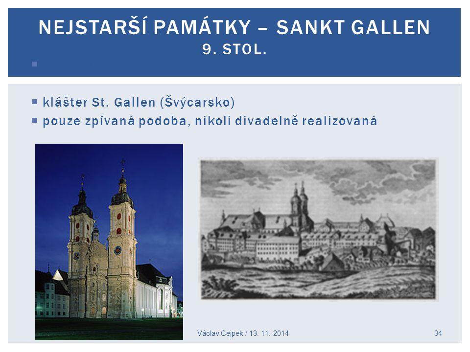  10. stol.  klášter St. Gallen (Švýcarsko)  pouze zpívaná podoba, nikoli divadelně realizovaná Václav Cejpek / 13. 11. 2014 NEJSTARŠÍ PAMÁTKY – SAN