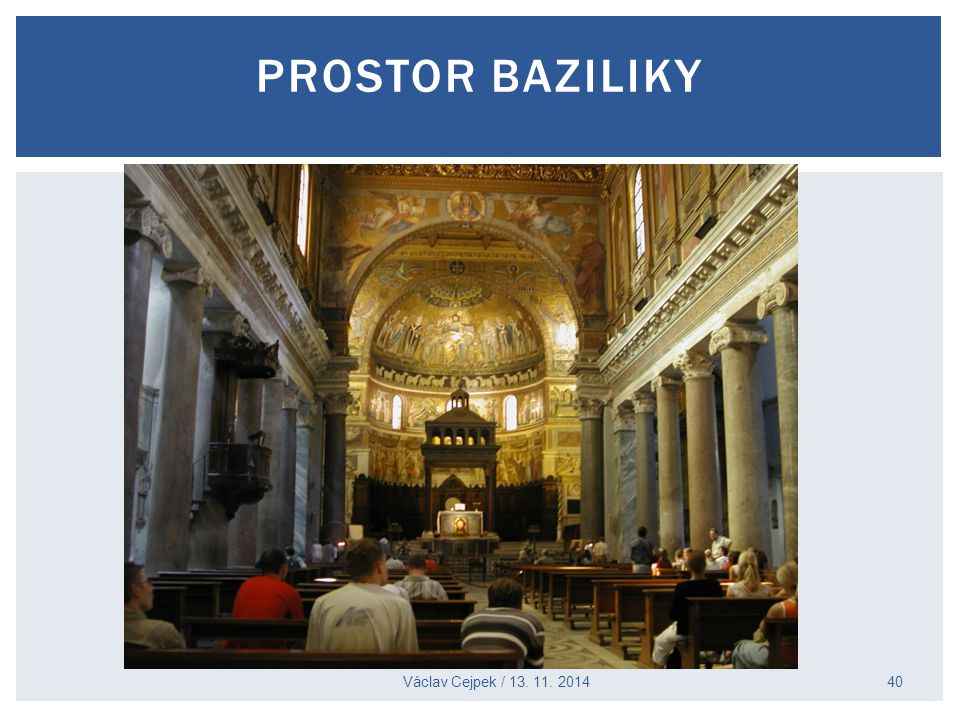 Václav Cejpek / 13. 11. 2014 PROSTOR BAZILIKY 40