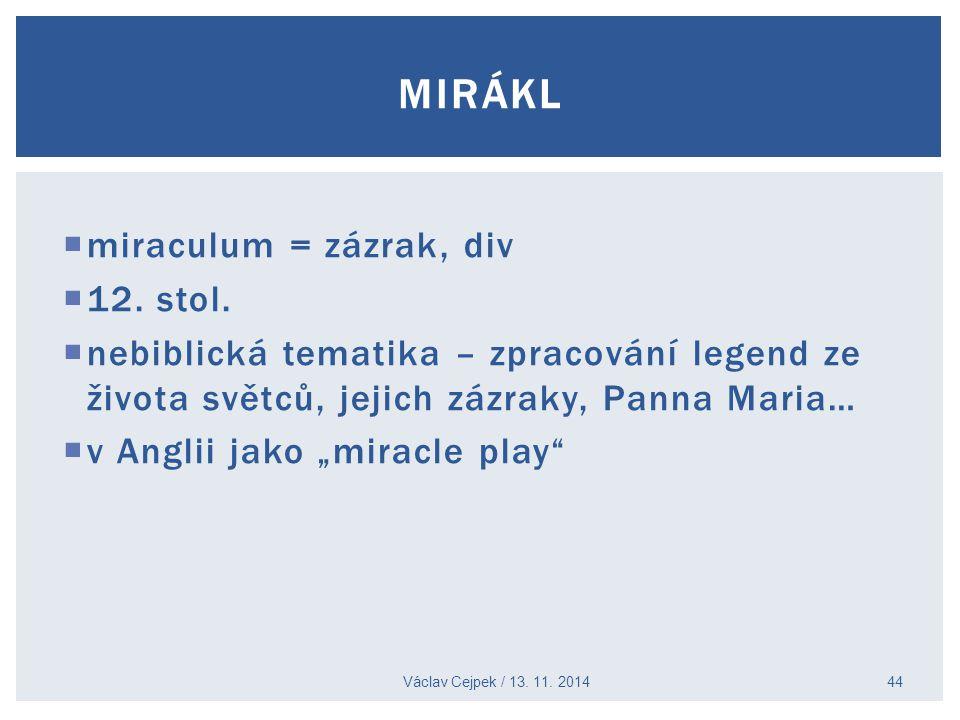 """ miraculum = zázrak, div  12. stol.  nebiblická tematika – zpracování legend ze života světců, jejich zázraky, Panna Maria…  v Anglii jako """"miracl"""