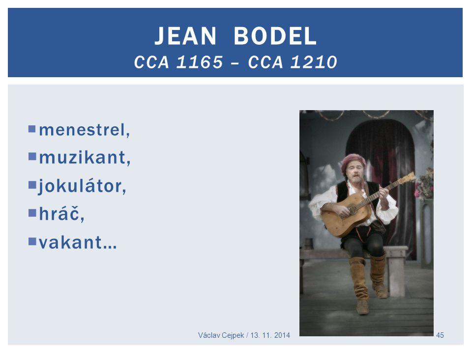  menestrel,  muzikant,  jokulátor,  hráč,  vakant… Václav Cejpek / 13. 11. 2014 JEAN BODEL CCA 1165 – CCA 1210 45