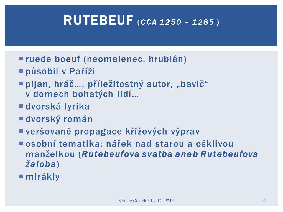 """ ruede boeuf (neomalenec, hrubián)  působil v Paříži  pijan, hráč…, příležitostný autor, """"bavič"""" v domech bohatých lidí…  dvorská lyrika  dvorský"""
