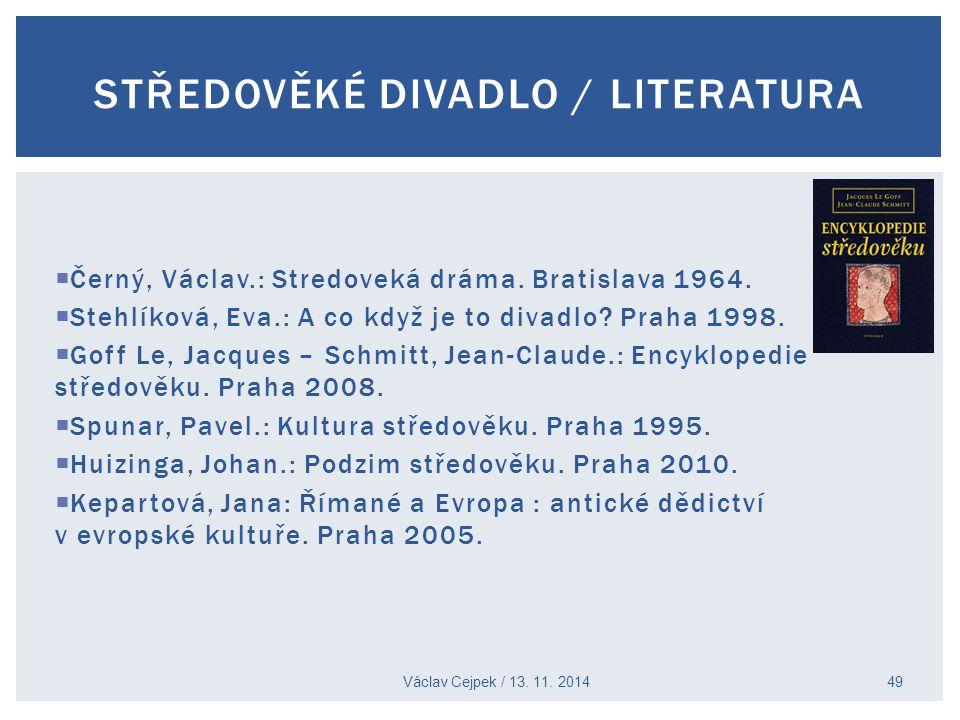  Černý, Václav.: Stredoveká dráma. Bratislava 1964.  Stehlíková, Eva.: A co když je to divadlo? Praha 1998.  Goff Le, Jacques – Schmitt, Jean-Claud
