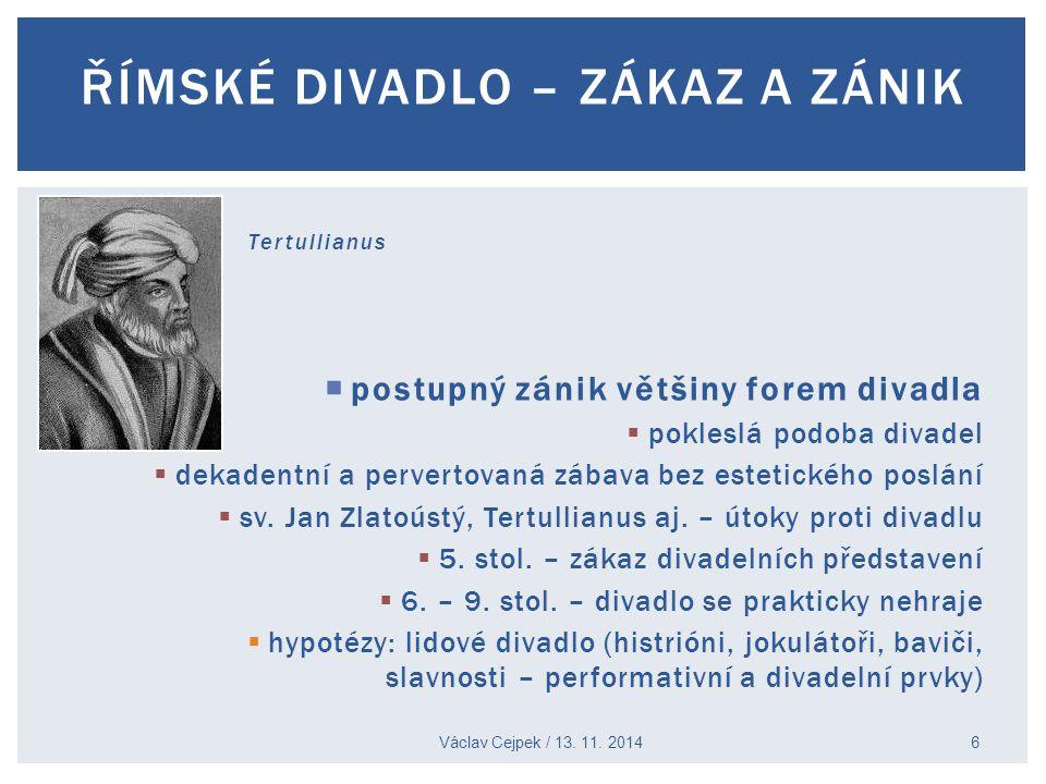  divadelní tradice antiky se udržuje a dále rozvíjí v Byzanci (viz příslušná přednáška) Václav Cejpek / 13.
