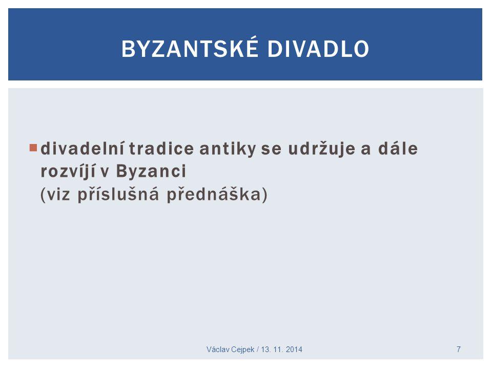  divadelní tradice antiky se udržuje a dále rozvíjí v Byzanci (viz příslušná přednáška) Václav Cejpek / 13. 11. 2014 7 BYZANTSKÉ DIVADLO