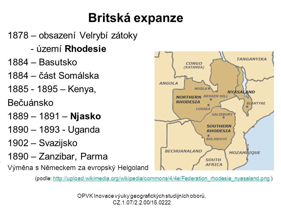 Britská expanze 1878 – obsazení Velrybí zátoky - území Rhodesie 1884 – Basutsko 1884 – část Somálska 1885 - 1895 – Kenya, Bečuánsko 1889 – 1891 – Njas