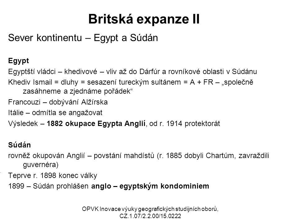 Britská expanze II Sever kontinentu – Egypt a Súdán Egypt Egyptští vládci – khedivové – vliv až do Dárfúr a rovníkové oblasti v Súdánu Khediv Ismail =