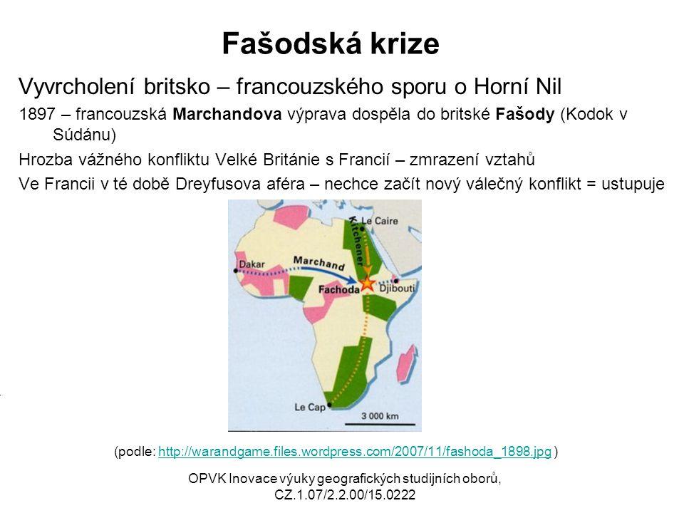 Fašodská krize Vyvrcholení britsko – francouzského sporu o Horní Nil 1897 – francouzská Marchandova výprava dospěla do britské Fašody (Kodok v Súdánu)