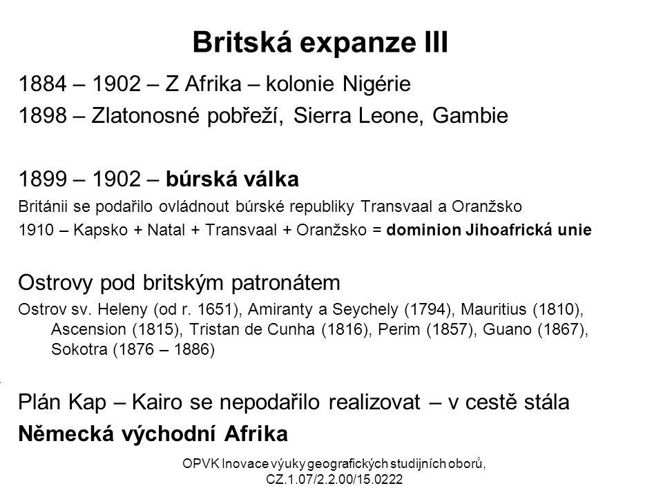 Britská expanze III 1884 – 1902 – Z Afrika – kolonie Nigérie 1898 – Zlatonosné pobřeží, Sierra Leone, Gambie 1899 – 1902 – búrská válka Británii se po