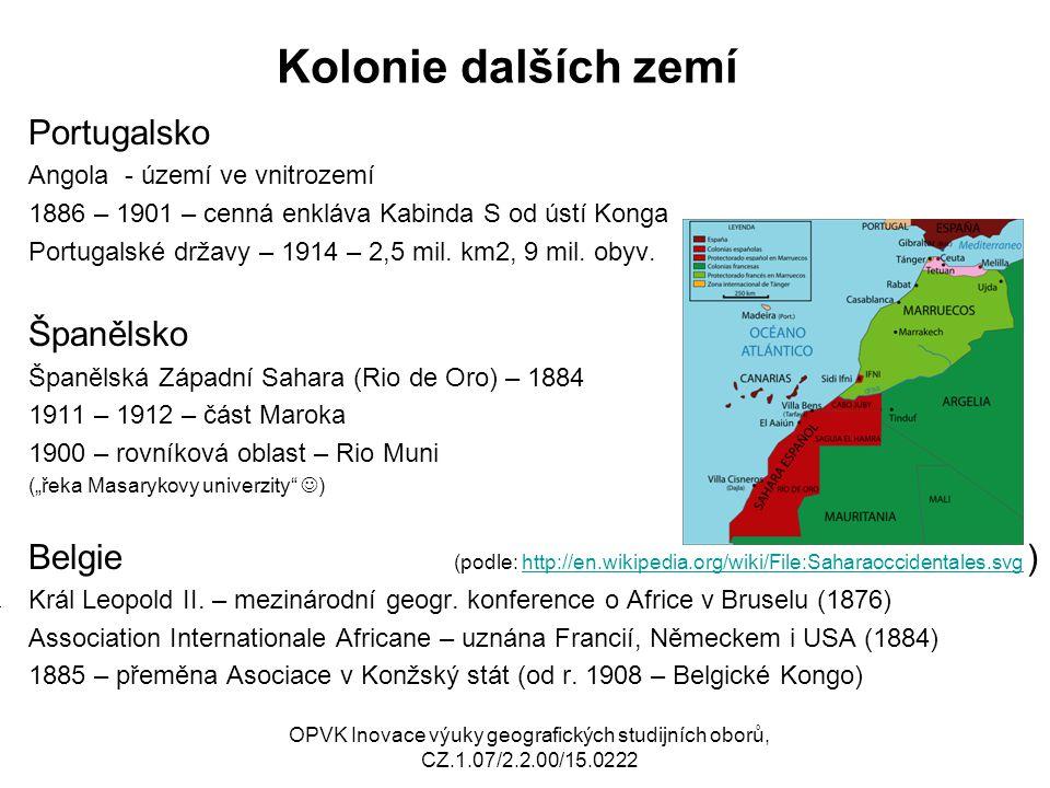 Kolonie dalších zemí Portugalsko Angola - území ve vnitrozemí 1886 – 1901 – cenná enkláva Kabinda S od ústí Konga Portugalské državy – 1914 – 2,5 mil.