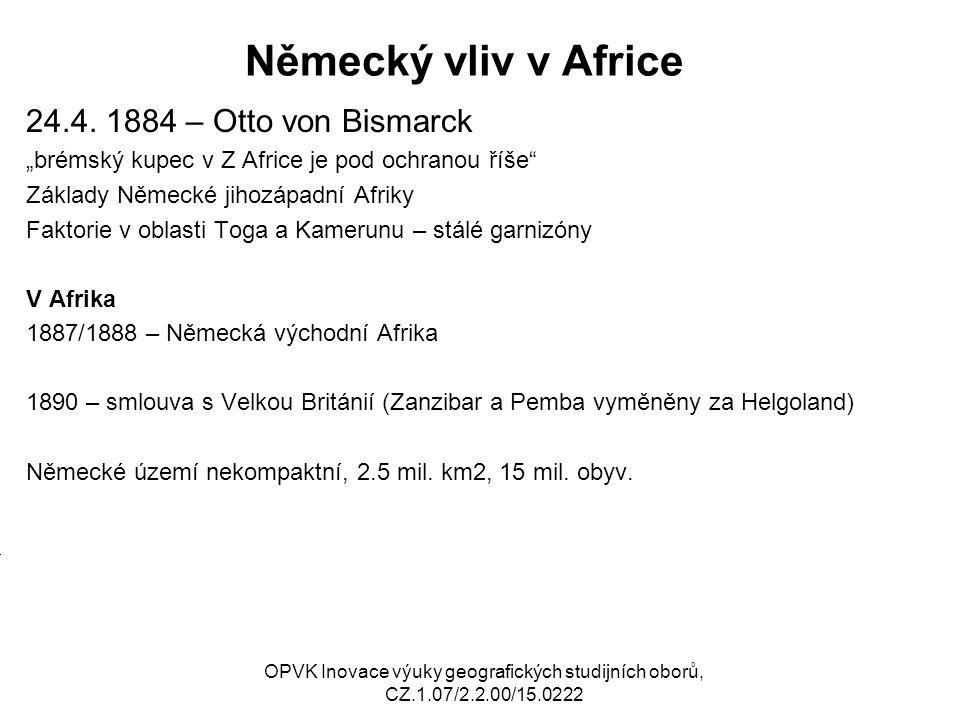 """Německý vliv v Africe 24.4. 1884 – Otto von Bismarck """"brémský kupec v Z Africe je pod ochranou říše"""" Základy Německé jihozápadní Afriky Faktorie v obl"""