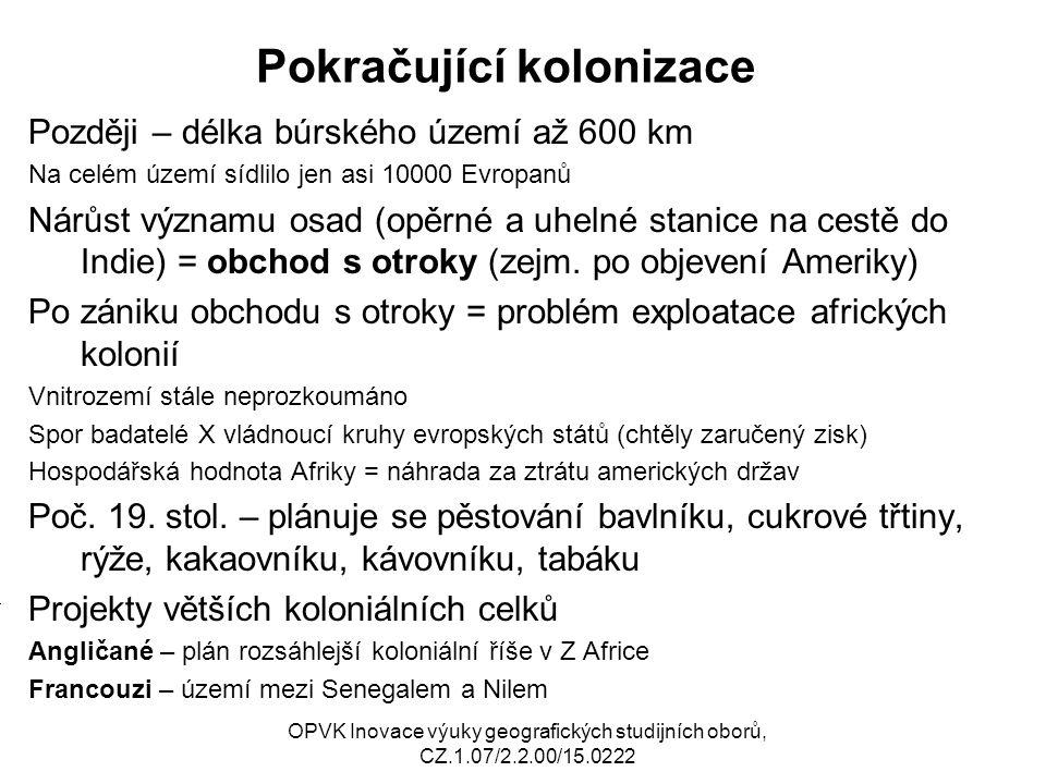 Pokračující kolonizace Později – délka búrského území až 600 km Na celém území sídlilo jen asi 10000 Evropanů Nárůst významu osad (opěrné a uhelné sta