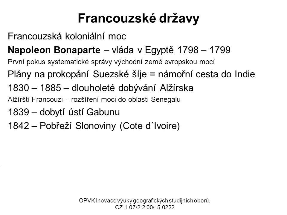Francouzské državy Francouzská koloniální moc Napoleon Bonaparte – vláda v Egyptě 1798 – 1799 První pokus systematické správy východní země evropskou