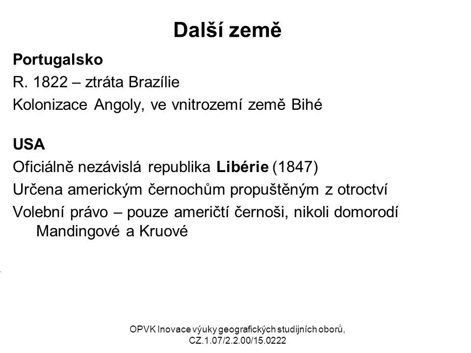 Další země Portugalsko R. 1822 – ztráta Brazílie Kolonizace Angoly, ve vnitrozemí země Bihé USA Oficiálně nezávislá republika Libérie (1847) Určena am