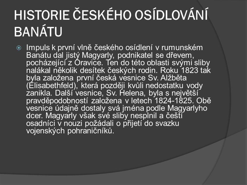 HISTORIE ČESKÉHO OSÍDLOVÁNÍ BANÁTU  Impuls k první vlně českého osídlení v rumunském Banátu dal jistý Magyarly, podnikatel se dřevem, pocházející z Oravice.
