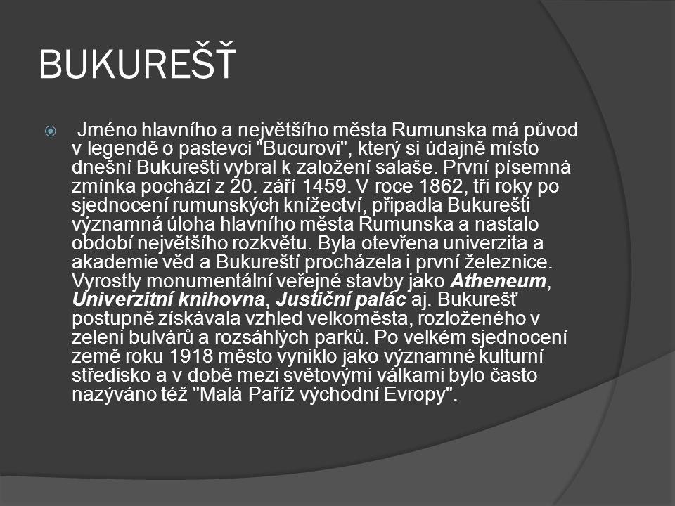BUKUREŠŤ  Jméno hlavního a největšího města Rumunska má původ v legendě o pastevci Bucurovi , který si údajně místo dnešní Bukurešti vybral k založení salaše.