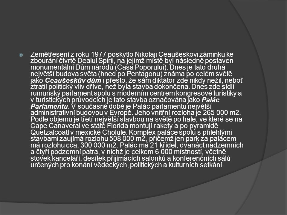 Zemětřesení z roku 1977 poskytlo Nikolaji Ceaušeskovi záminku ke zbourání čtvrtě Dealul Spirii, na jejímž místě byl následně postaven monumentální Dům národů (Casa Poporului).