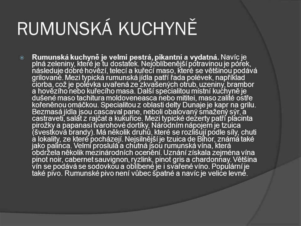 RUMUNSKÁ KUCHYNĚ  Rumunská kuchyně je velmi pestrá, pikantní a vydatná.