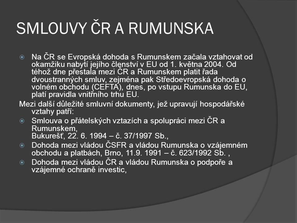 SMLOUVY ČR A RUMUNSKA  Na ČR se Evropská dohoda s Rumunskem začala vztahovat od okamžiku nabytí jejího členství v EU od 1.