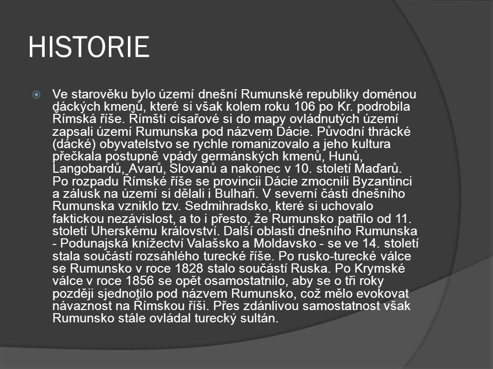 HISTORIE  Ve starověku bylo území dnešní Rumunské republiky doménou dáckých kmenů, které si však kolem roku 106 po Kr.