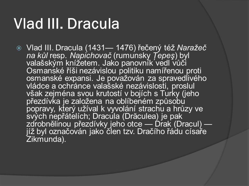 Vlad III.Dracula  Vlad III. Dracula (1431— 1476) řečený též Naražeč na kůl resp.