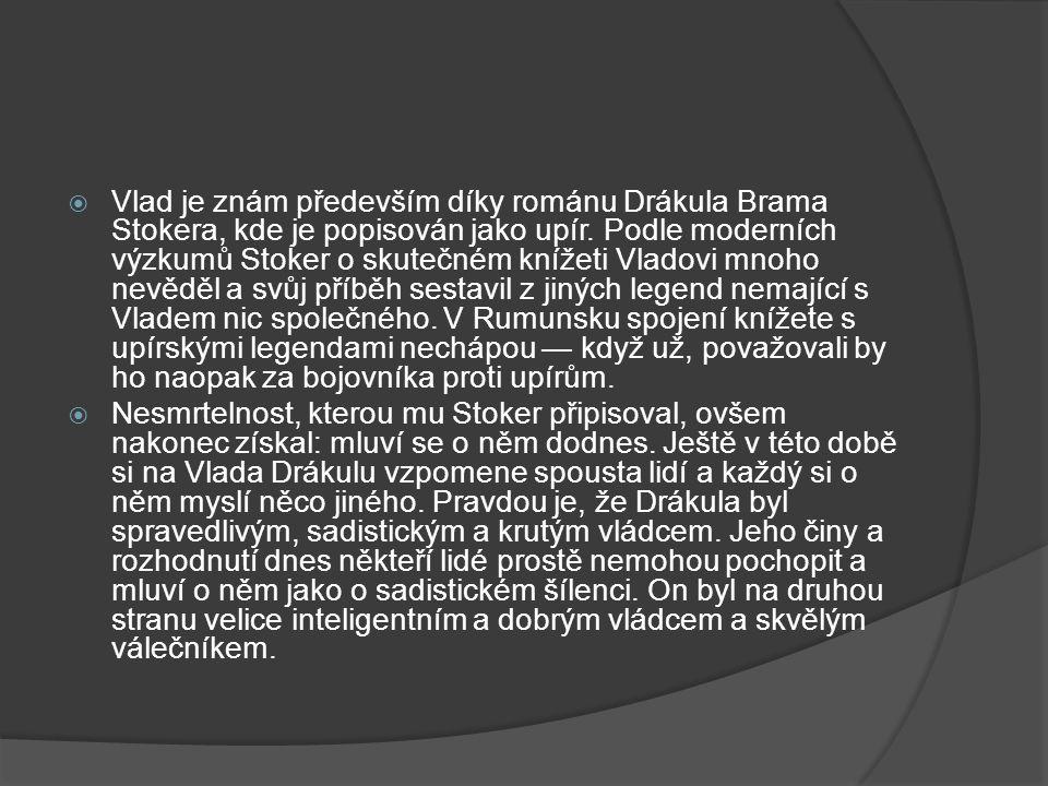  Vlad je znám především díky románu Drákula Brama Stokera, kde je popisován jako upír.